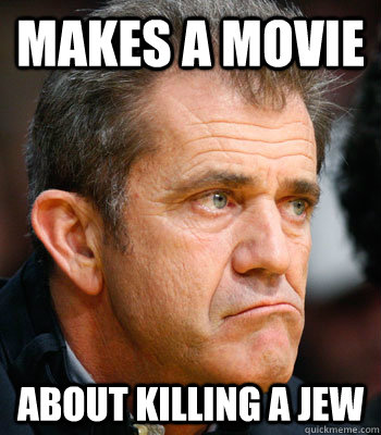 Blow me cunt mel gibson