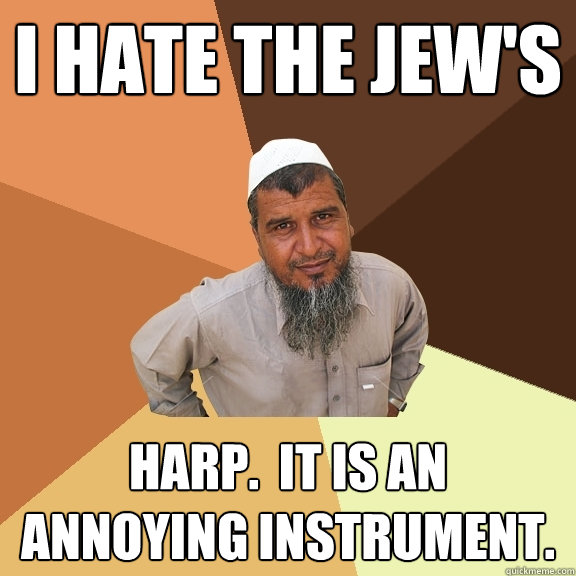 I hate the jew's harp.  it is an annoying instrument.  Ordinary Muslim Man