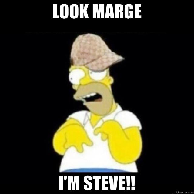 LOOK MARGE I'M STEVE!!