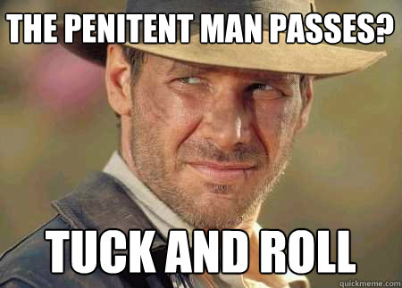 the penitent man passes? tuck and roll