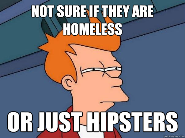 not sure if they are homeless or just hipsters - not sure if they are homeless or just hipsters  Futurama Fry