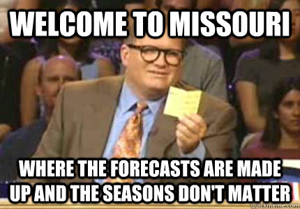 welcome to missouri where the forecasts are made up and the seasons don't matter - welcome to missouri where the forecasts are made up and the seasons don't matter  Whose Line Is It Anyway Meme