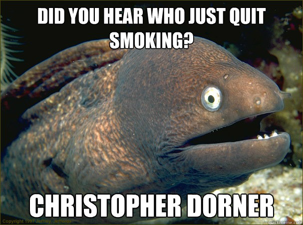 Did you hear who just quit smoking? Christopher Dorner - Did you hear who just quit smoking? Christopher Dorner  Bad Joke Eel