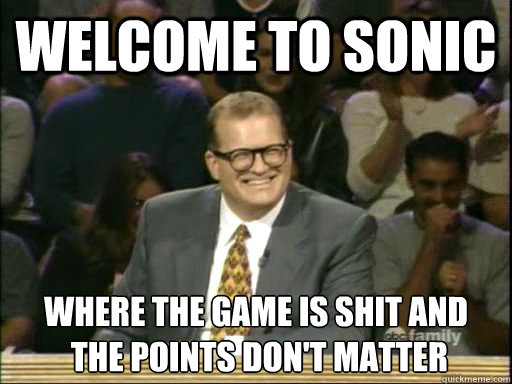 Welcome to sonic Where the game is shit and  the points don't matter