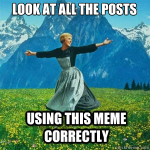 Look at all the posts using this meme correctly