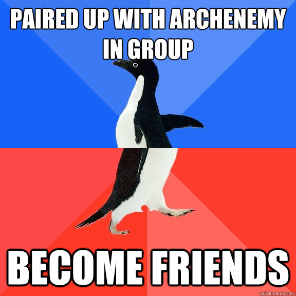 paired up with archenemy in group become friends - paired up with archenemy in group become friends  Socially Awkward Awesome Penguin