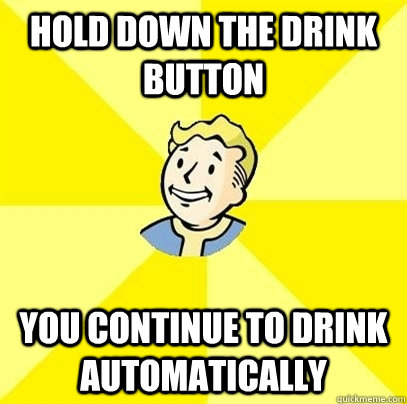 Hold down the drink button you continue to drink automatically - Hold down the drink button you continue to drink automatically  Fallout 3