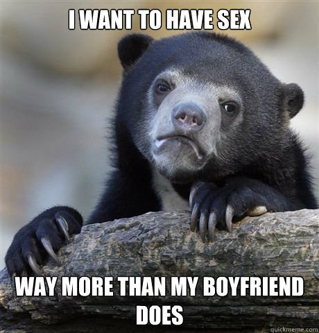 I want sex more than my boyfriend