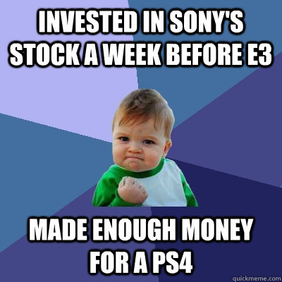 Invested in Sony's Stock a week before E3 Made enough money for a PS4 - Invested in Sony's Stock a week before E3 Made enough money for a PS4  Success Kid