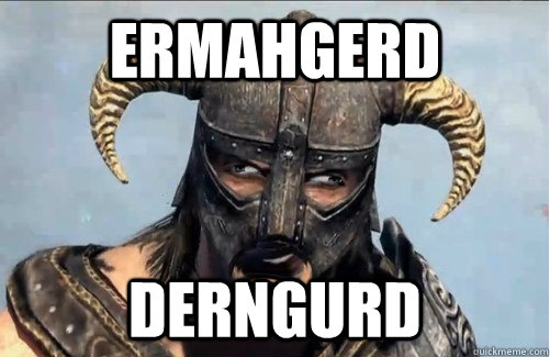 ERMAHGERD DERNGURD - ERMAHGERD DERNGURD  Derpy Dovahkiin