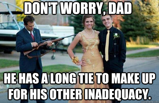 don't worry, dad he has a long tie to make up for his other inadequacy.