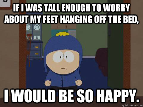 if i was tall enough to worry about my feet hanging off the bed, I would be so happy.