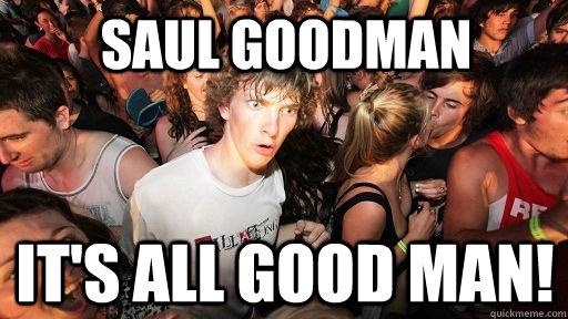 Saul Goodman It's all good man! - Saul Goodman It's all good man!  Sudden Clarity Clarence