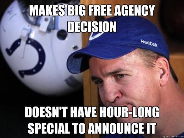 Makes big free agency decision Doesn't have hour-long special to announce it - Makes big free agency decision Doesn't have hour-long special to announce it  Good Guy Peyton Manning