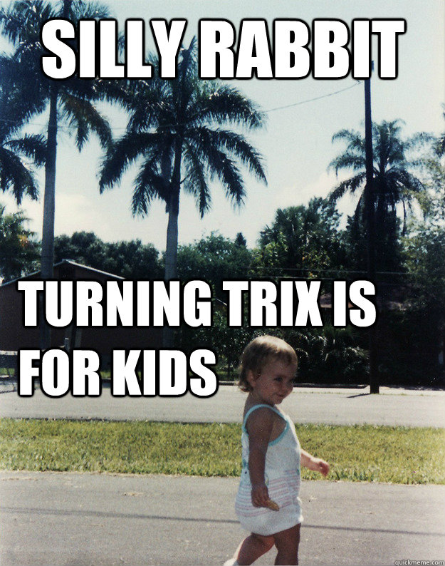 Silly Rabbit Turning trix is for kids - Silly Rabbit Turning trix is for kids  Trampy Two-year-old