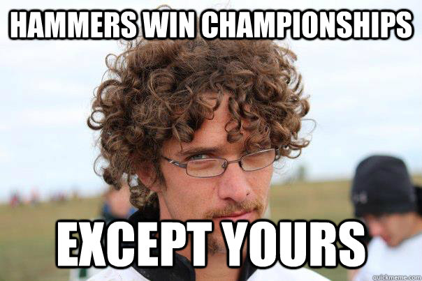 Hammers win championships Except yours - Hammers win championships Except yours  Disapproving Ultimate Player