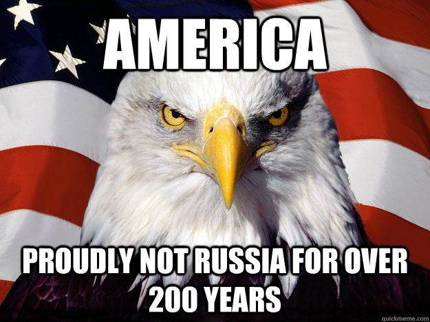 America Proudly not Russia for over 200 years  - America Proudly not Russia for over 200 years   One-up America