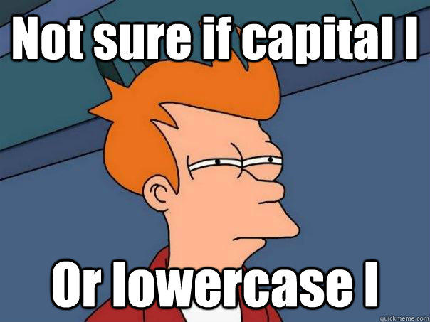 Not sure if capital I Or lowercase l - Not sure if capital I Or lowercase l  Futurama Fry