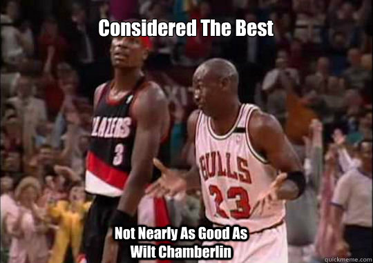 Considered The Best  Not Nearly As Good As Wilt Chamberlin
