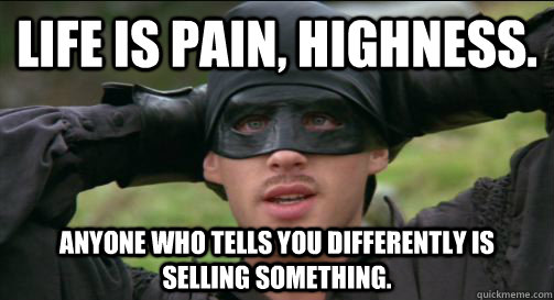 Life is pain  highness  Your Highness Meme