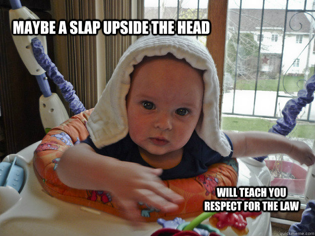 maybe a slap upside the head will teach you respect for ...