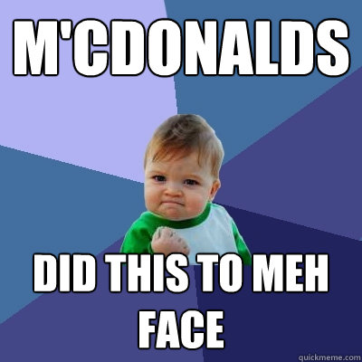 m'cdonalds did this to meh face  - m'cdonalds did this to meh face   Success Kid