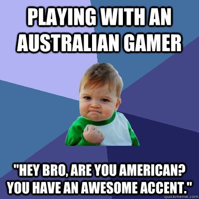 Playing with an Australian gamer