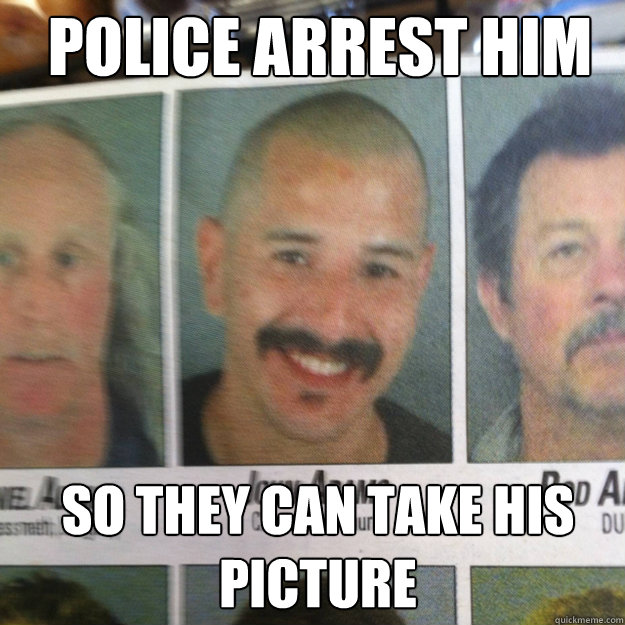 police arrest him so they can take his picture