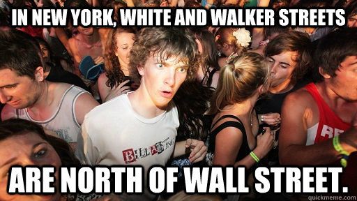 In New York, White and walker streets are north of wall street. - In New York, White and walker streets are north of wall street.  Sudden Clarity Clarence
