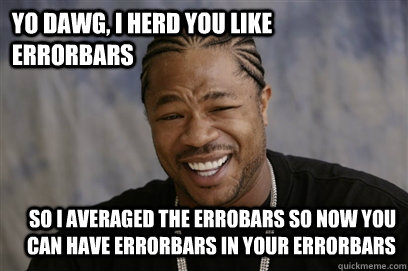 yo dawg, i herd you like errorbars So i averaged the errobars so now you can have errorbars in your errorbars