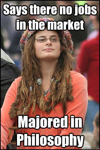Says there no jobs in the market Majored in Philosophy - Says there no jobs in the market Majored in Philosophy  College Liberal