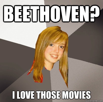 Beethoven? i love those movies - Beethoven? i love those movies  Musically Oblivious 8th Grader