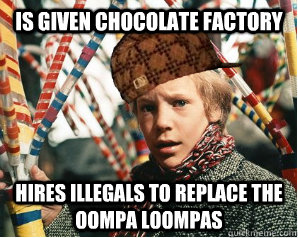 Is Given Chocolate Factory Hires Illegals to Replace the oompa loompas  Scumbag Charlie Bucket