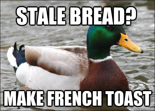 Stale Bread? Make french toast - Stale Bread? Make french toast  Actual Advice Mallard