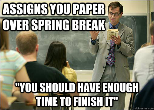 Assigns you paper over spring break