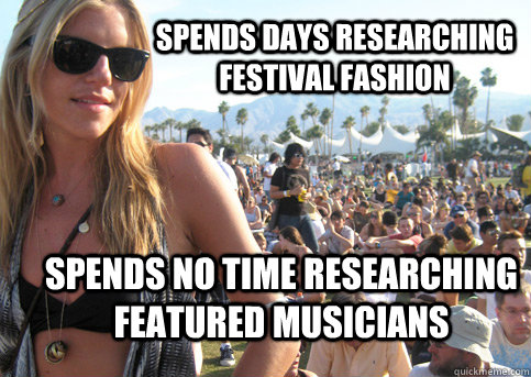 Spends days researching festival fashion Spends no time researching featured musicians