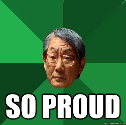 so proud -  so proud  High Expectations Asian Father