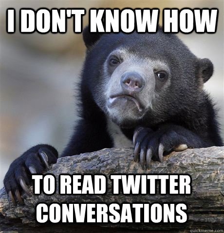 I DON'T KNOW HOW TO READ TWITTER CONVERSATIONS - I DON'T KNOW HOW TO READ TWITTER CONVERSATIONS  Confession Bear