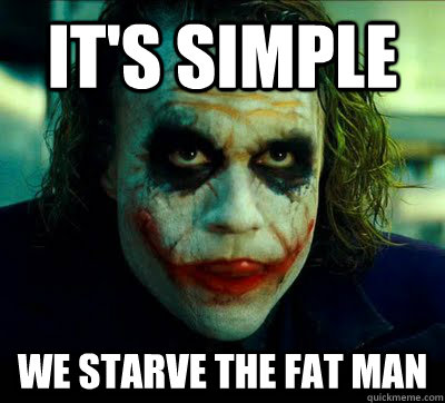 it's simple We starve the fat man - it's simple We starve the fat man  Simple Solution Joker