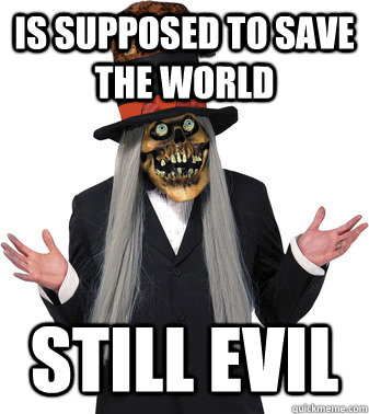 Is supposed to save the world Still evil  Scumbag Lashtor