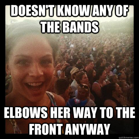 Doesn't know any of the bands Elbows her way to the front anyway - Doesn't know any of the bands Elbows her way to the front anyway  Concert Girl