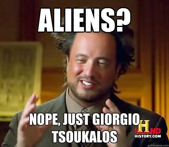Aliens? Nope, just Giorgio tsoukalos - Aliens? Nope, just Giorgio tsoukalos  Ancient Aliens