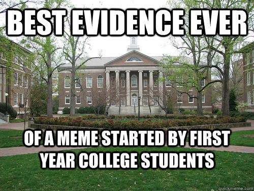 Best evidence ever of a meme started by first year college students - Best evidence ever of a meme started by first year college students  Scumbag University