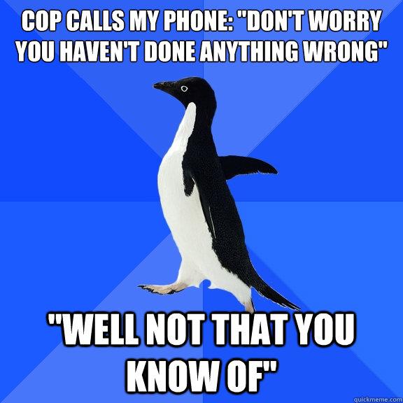 Cop calls my phone:
