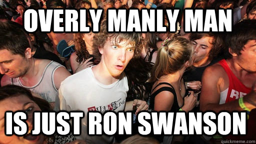 Overly Manly Man Is just Ron Swanson - Overly Manly Man Is just Ron Swanson  Sudden Clarity Clarence