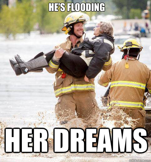 he's flooding her dreams