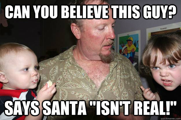 Can you believe this guy? says Santa