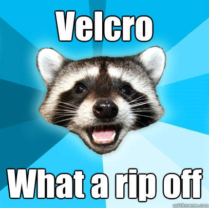 Velcro What a rip off - Velcro What a rip off  Lame Pun Coon
