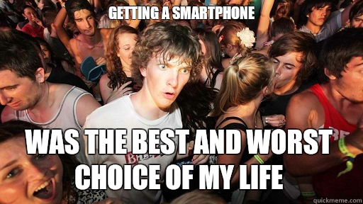 getting a smartphone was the best and worst choice of my life - getting a smartphone was the best and worst choice of my life  Sudden Clarity Clarence