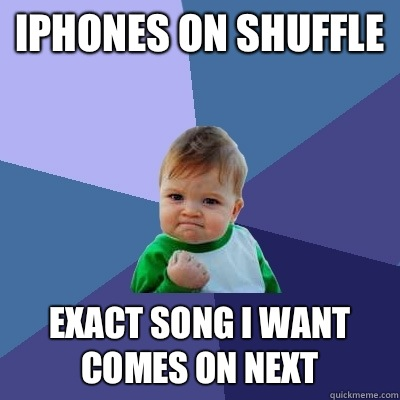 iPhones on shuffle Exact song I want comes on next - iPhones on shuffle Exact song I want comes on next  Success Kid